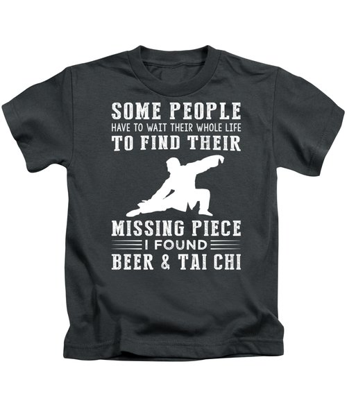 Some People Find Their Missing Piece I Found Tai-chi And Beer Kids T-Shirt