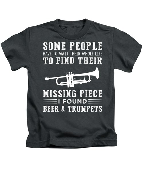 Some People Find Their Missing Piece I Found Trumpet And Beer Kids T-Shirt