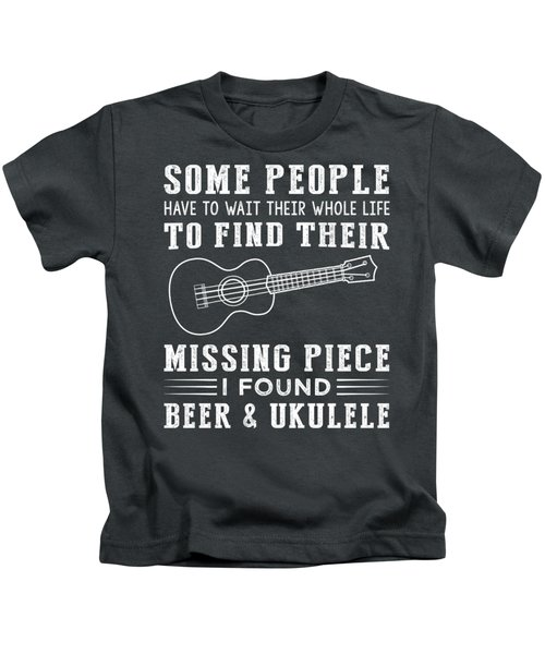 Some People Find Their Missing Piece I Found Ukulele And Beer Kids T-Shirt