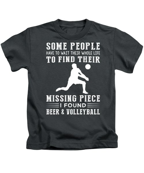 Some People Find Their Missing Piece I Found Volleyball And Beer Kids T-Shirt