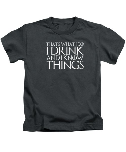 That's What I Do I Drink And I Know Things T-shirt Kids T-Shirt