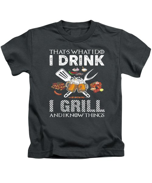 That's What I Do I Drink I Grill And Know Things Tshirt Gift Kids T-Shirt