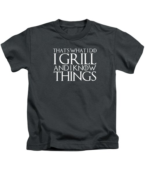 That's What I Do I Grill And I Know Things T-shirt Kids T-Shirt