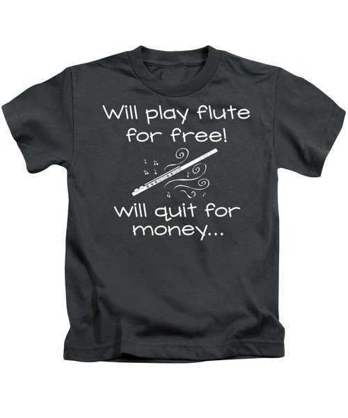 Will Play Flute For Free Will Quit For Money... Kids T-Shirt