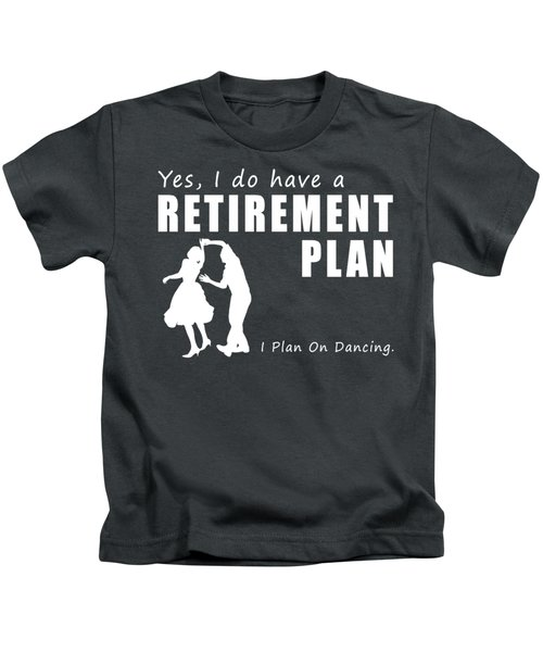 Yes I Do Have A Retirement Plan Dancing Kids T-Shirt