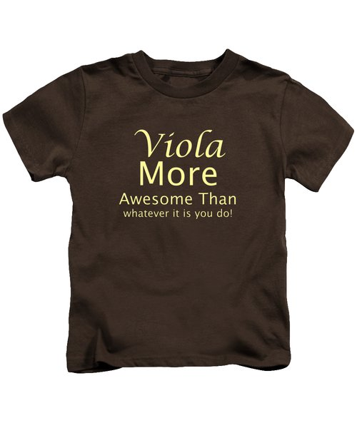 Violas More Awesome Than You 5565.02 Kids T-Shirt by M K  Miller
