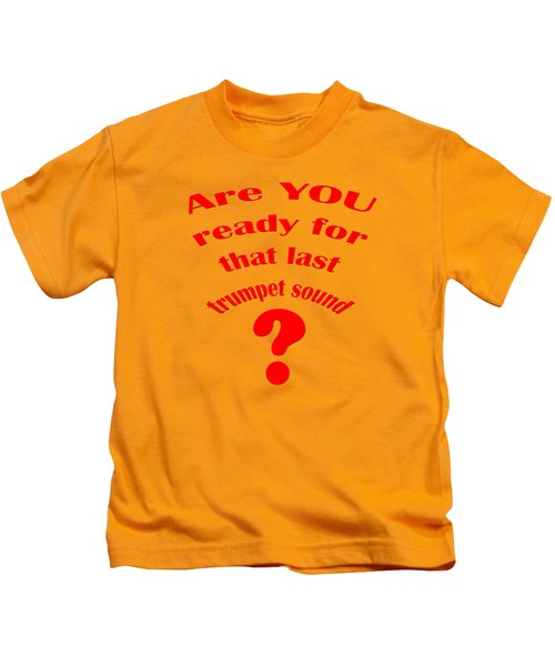 Are You Ready For The Last Trumpet Sound Kids T-Shirt