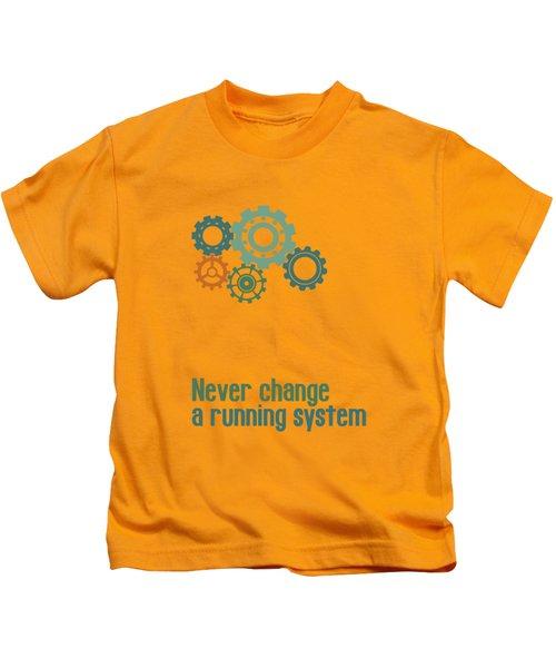 Never Change A Running System Kids T-Shirt