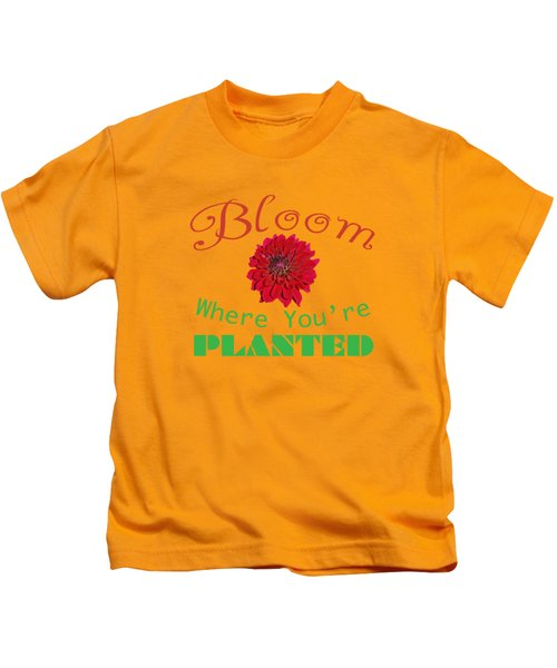 Bloom Where You Are Planted 5006.02 Kids T-Shirt