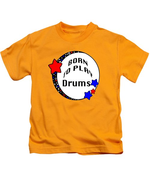 Drum Born To Play Drum 5672.02 Kids T-Shirt by M K  Miller