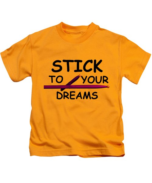 Stick To Your Dreams Kids T-Shirt by M K  Miller