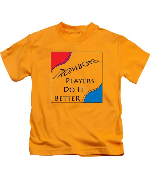 Trombone Players Do It Better 5650.02 Kids T-Shirt by M K  Miller
