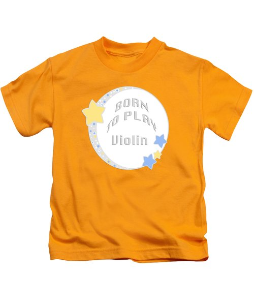 Violin Born To Play Violin 5681.02 Kids T-Shirt