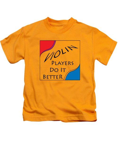 Violin Players Do It Better 5656.02 Kids T-Shirt by M K  Miller