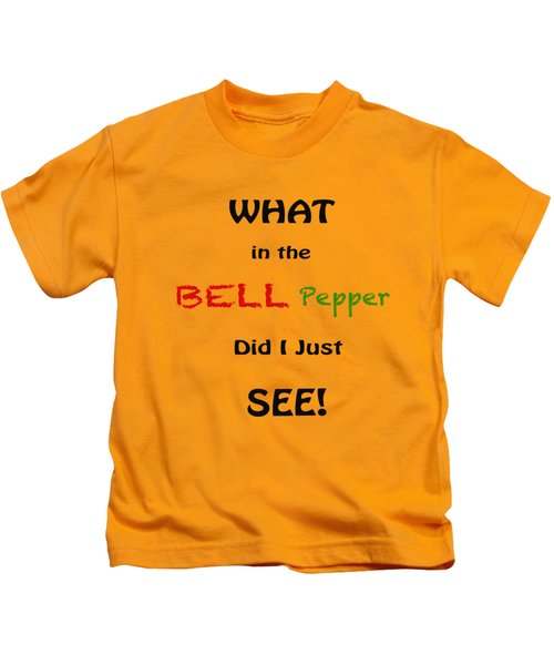 What In The Bell Pepper Did I Just See Kids T-Shirt