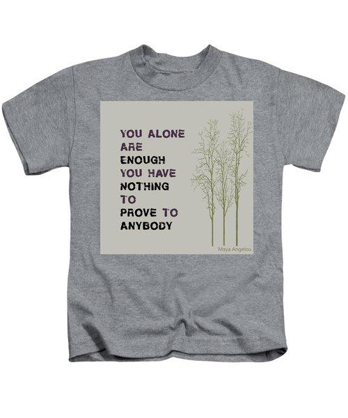 You Alone Are Enough - Maya Angelou Kids T-Shirt