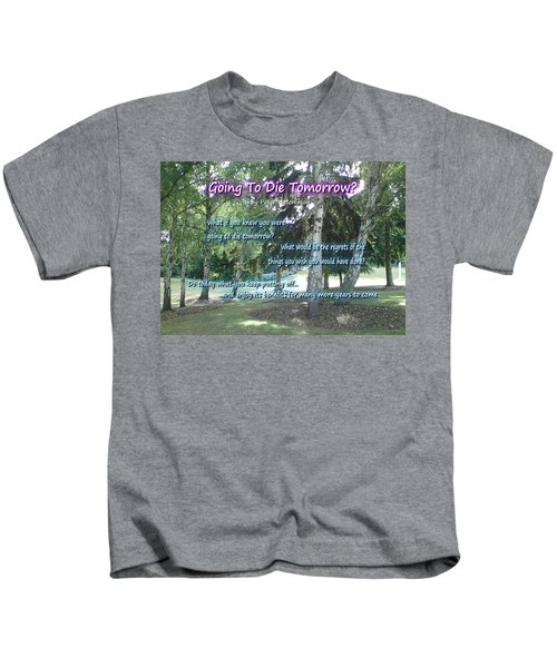 Going To Die Tomorrow? Kids T-Shirt