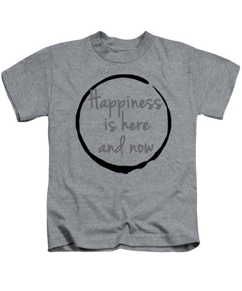 Happiness Is Here And Now Kids T-Shirt