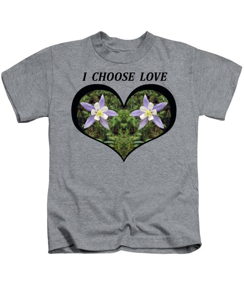 I Chose Love With A Heart Filled With Columbines Kids T-Shirt