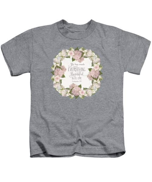 Inspirational Scripture - Everything Beautiful Pink Hydrangeas And Roses Kids T-Shirt