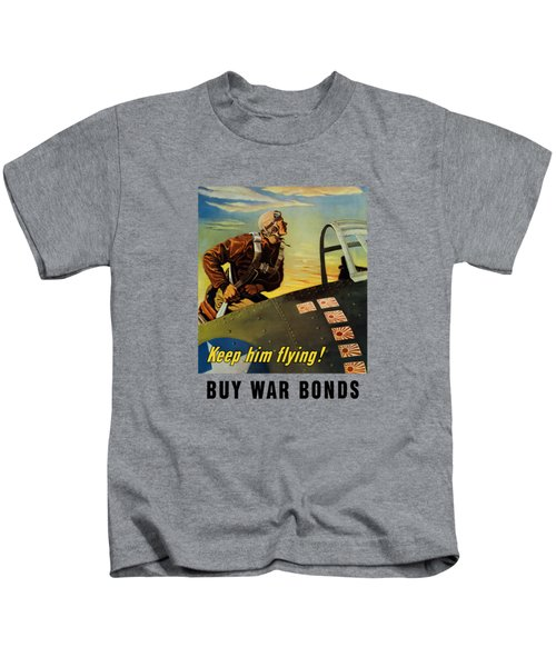 Keep Him Flying - Buy War Bonds  Kids T-Shirt