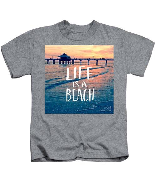 Life Is A Beach Tee Kids T-Shirt