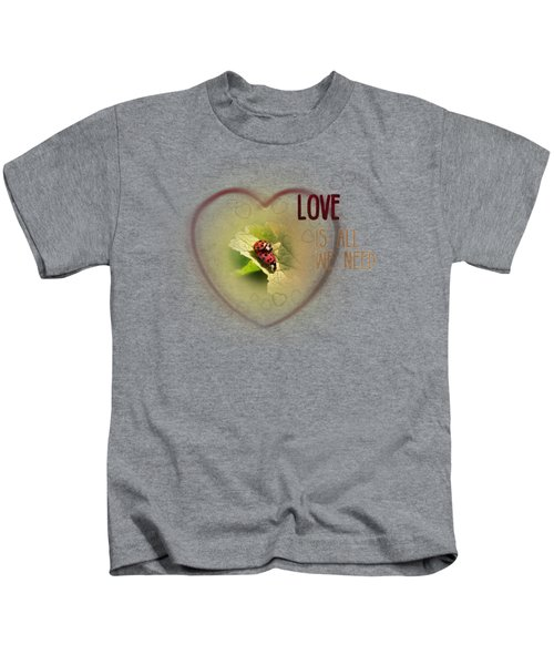 Love Is All We Need Kids T-Shirt by Jutta Maria Pusl