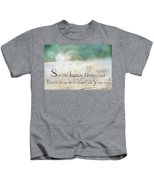 See The Light In Others Kids T-Shirt
