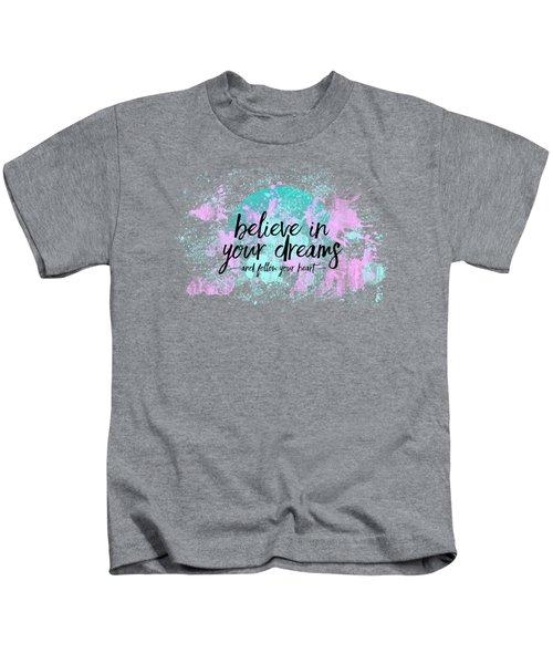 Text Art Believe In Your Dreams - Follow Your Heart Kids T-Shirt