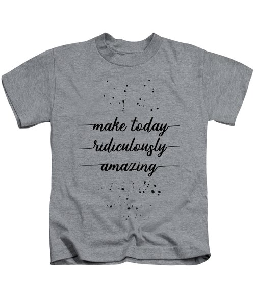 Text Art Make Today Ridiculously Amazing Kids T-Shirt