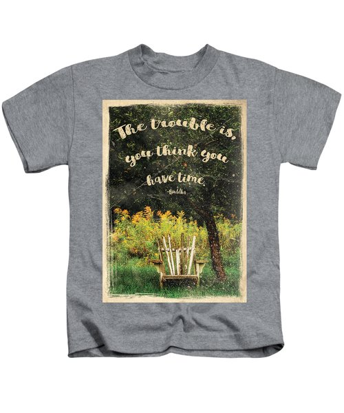 The Trouble Is You Think You Have Time Buddha Quote Kids T-Shirt