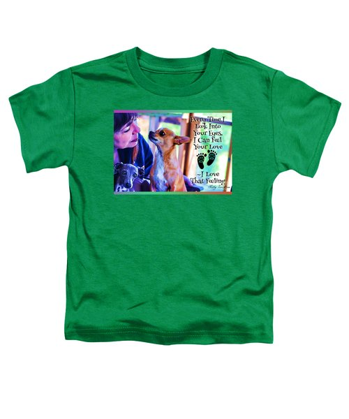 Every Time I Look Into Your Eyes Toddler T-Shirt