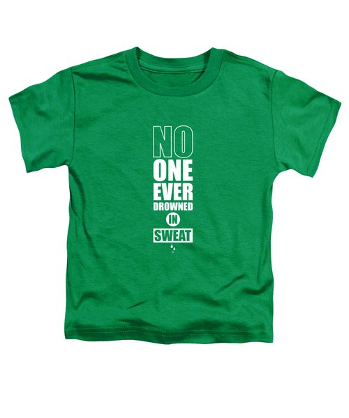 No One Ever Drowned In Sweat Gym Inspirational Quotes Poster Toddler T-Shirt