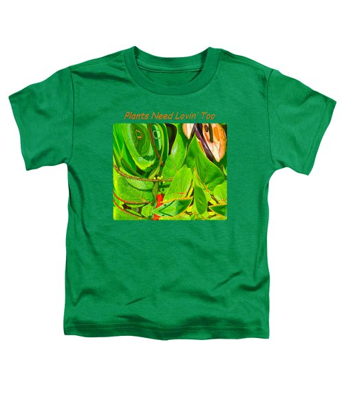 Plants Need Loving Too Toddler T-Shirt