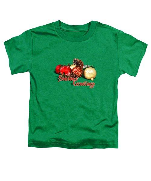 Seasons Greetings - Ornaments  Toddler T-Shirt