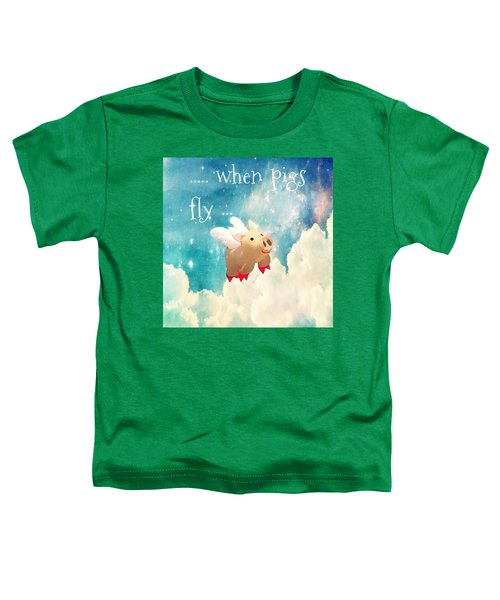 When Pigs Fly Toddler T-Shirt
