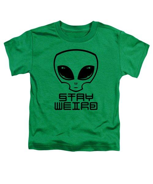 Stay Weird Alien Head Toddler T-Shirt