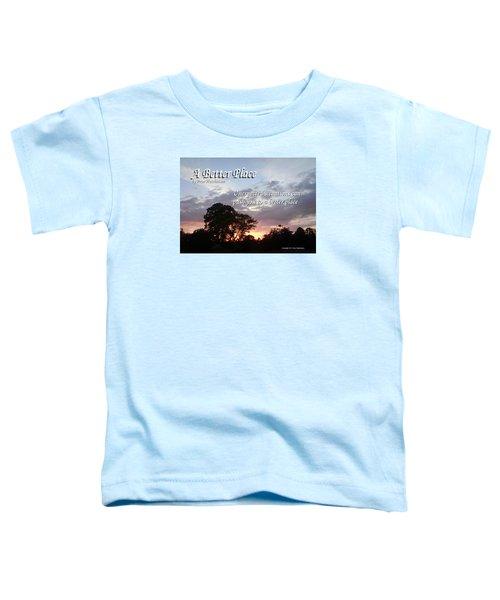 A Better Place Toddler T-Shirt