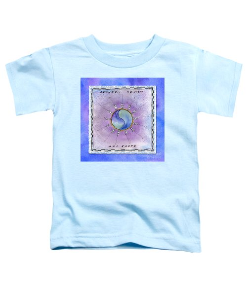 Between Heaven And Earth Toddler T-Shirt