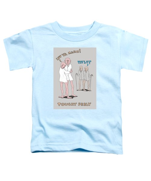 Touchy Feely Toddler T-Shirt