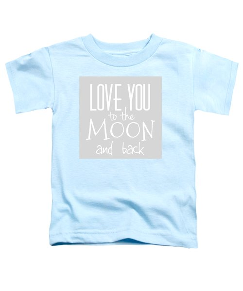 Love You To The Moon And Back Toddler T-Shirt
