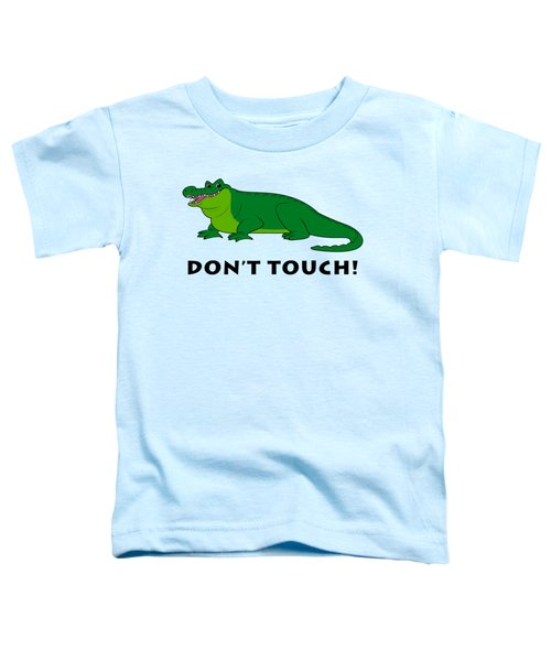 Alligator Don't Touch Toddler T-Shirt by A