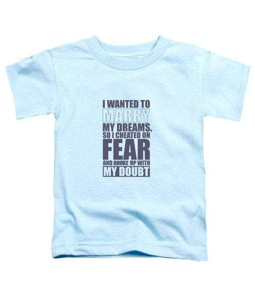 I Wanted To Marry My Dreams Gym Quotes Poster Toddler T-Shirt