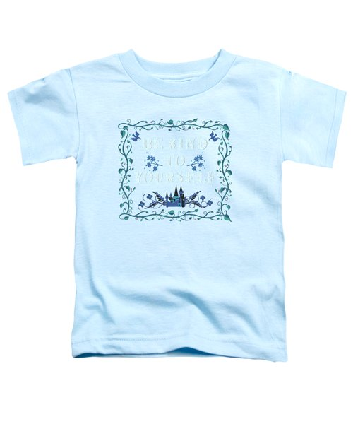Be Kind To Yourself Fairytale Sign Toddler T-Shirt