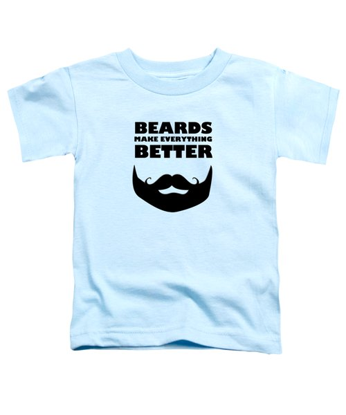 Beards Make Everything Better Toddler T-Shirt
