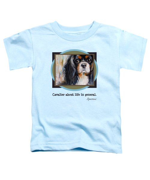Cavalier About Life  Toddler T-Shirt