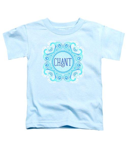 Chant Toddler T-Shirt