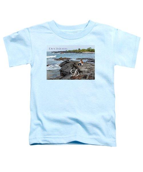 Decisions Determine Destiny Toddler T-Shirt