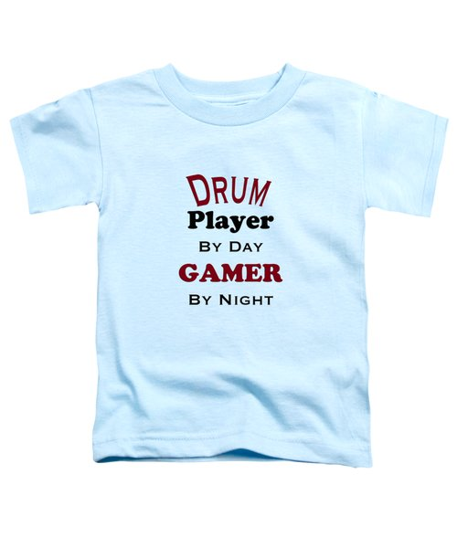 Drum Player By Day Gamer By Night 5625.02 Toddler T-Shirt by M K  Miller