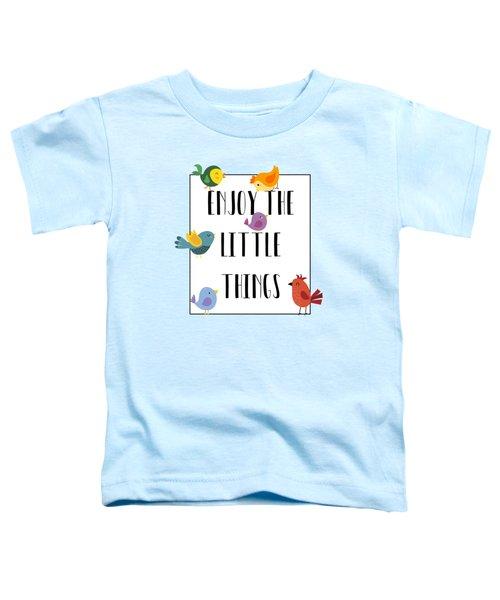 Enjoy The Little Things Toddler T-Shirt